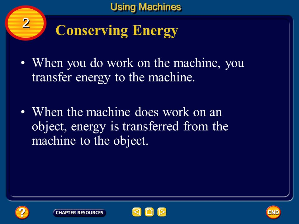 Using Machines 2. Conserving Energy. When you do work on the machine, you transfer energy to the machine.