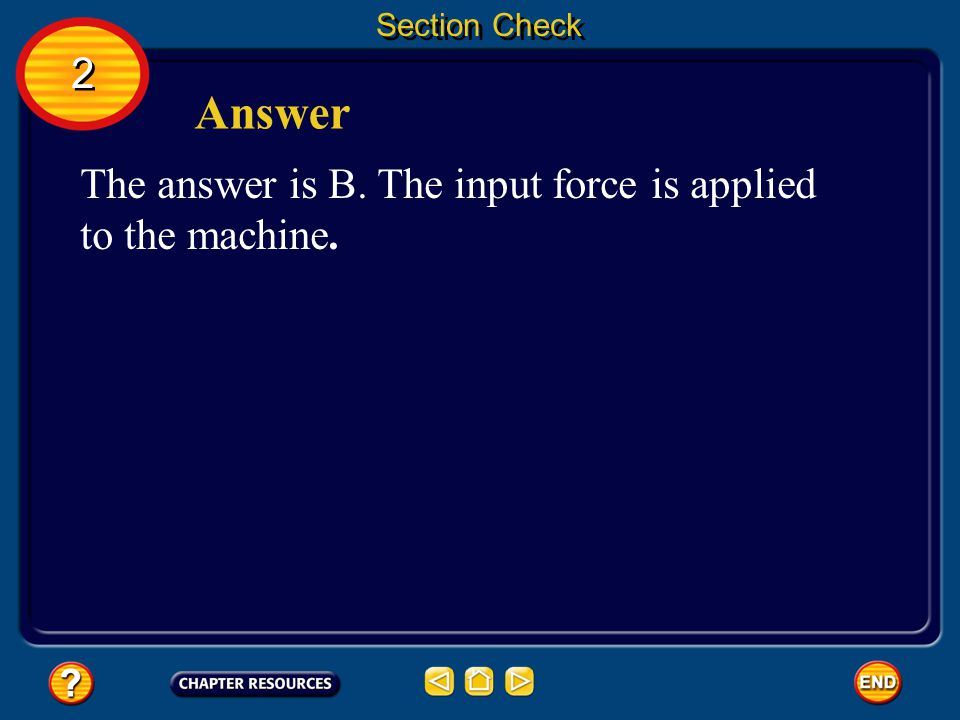 Answer 2 The answer is B. The input force is applied to the machine.
