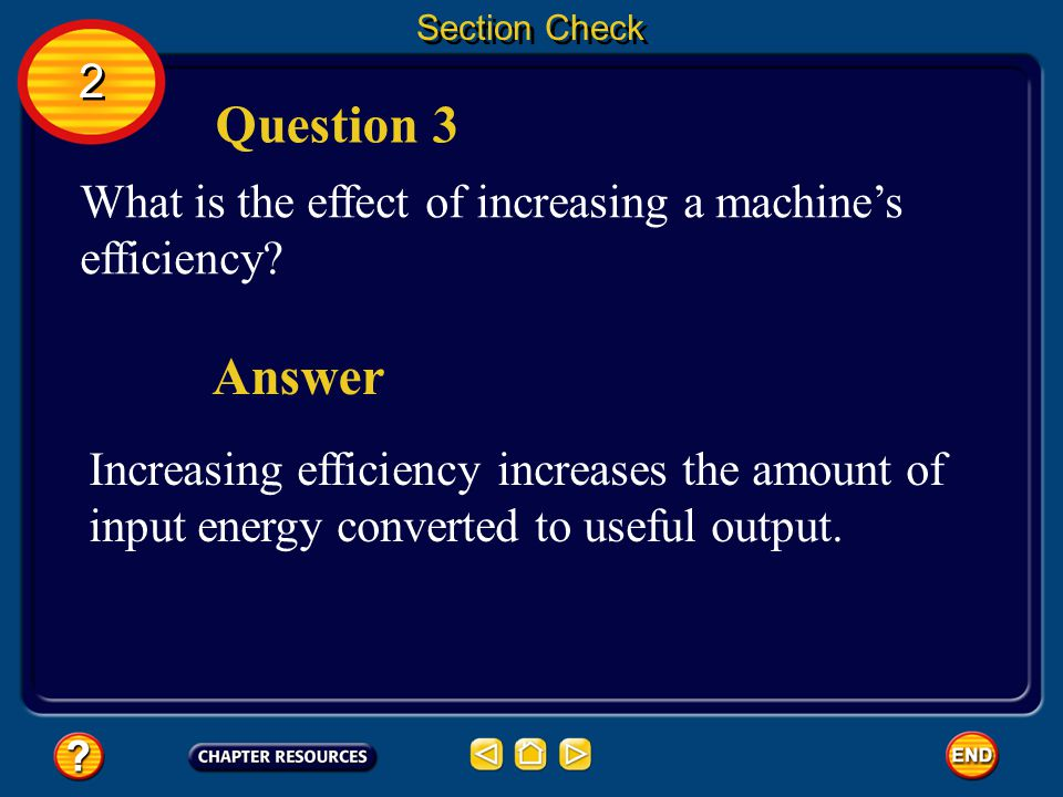 Section Check 2. Question 3. What is the effect of increasing a machine's efficiency Answer.