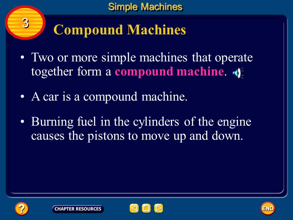 Simple Machines 3. Compound Machines. Two or more simple machines that operate together form a compound machine.