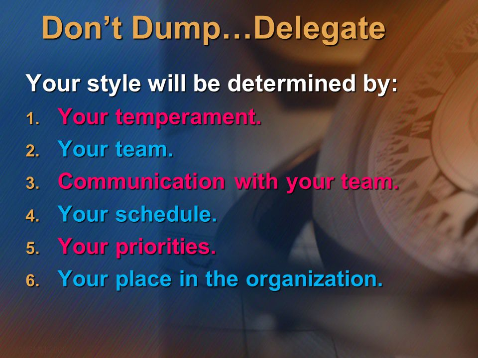 Don't Dump…Delegate Your style will be determined by: