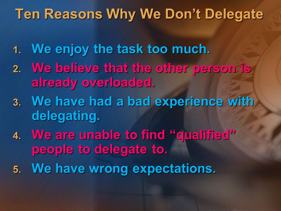 Ten Reasons Why We Don't Delegate
