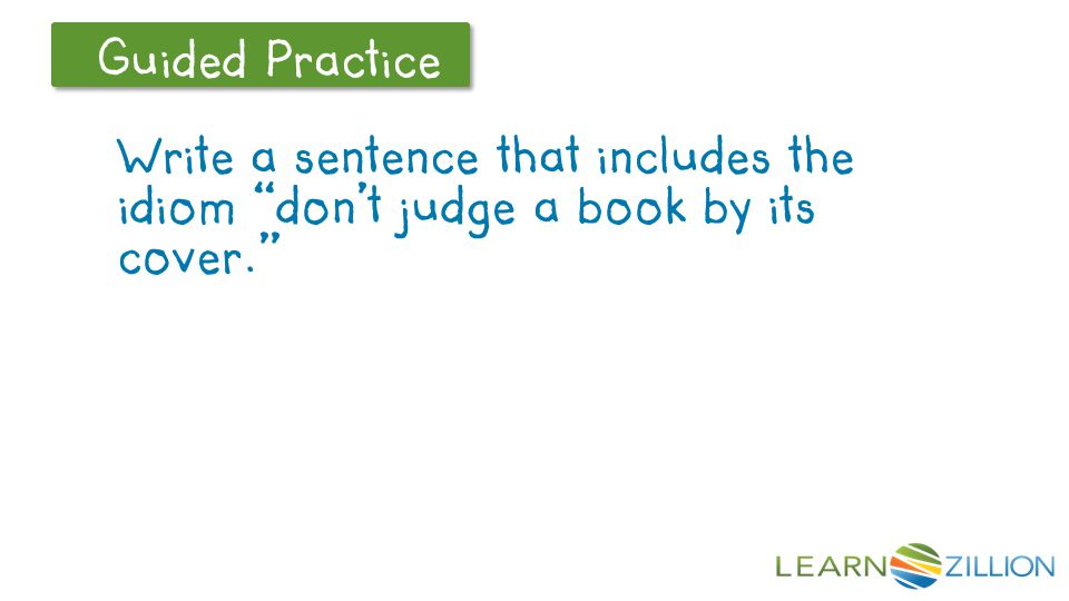 LearnZillion Notes: --The Guided Practice section will likely ask the student to use the idiom in a sentence.