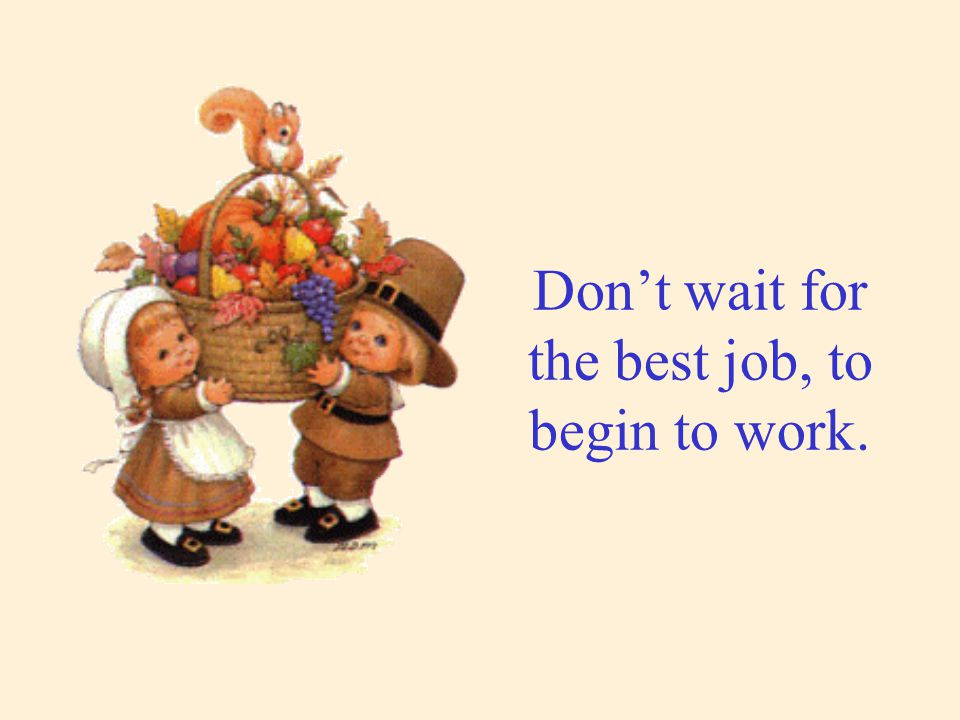Don't wait for the best job, to begin to work.