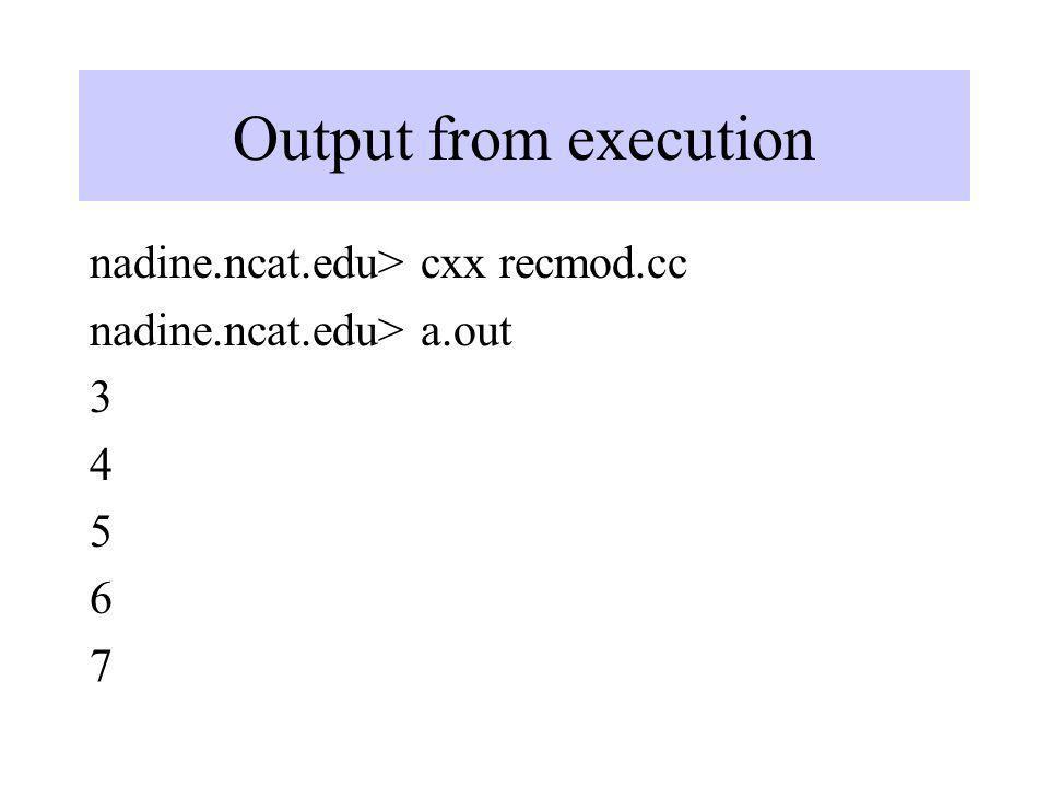 Output from execution nadine.ncat.edu> cxx recmod.cc