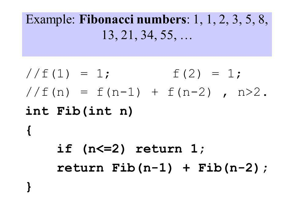 Example: Fibonacci numbers: 1, 1, 2, 3, 5, 8, 13, 21, 34, 55, …
