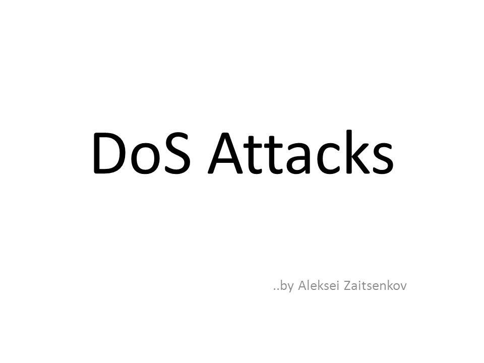 DoS Attacks ..by Aleksei Zaitsenkov