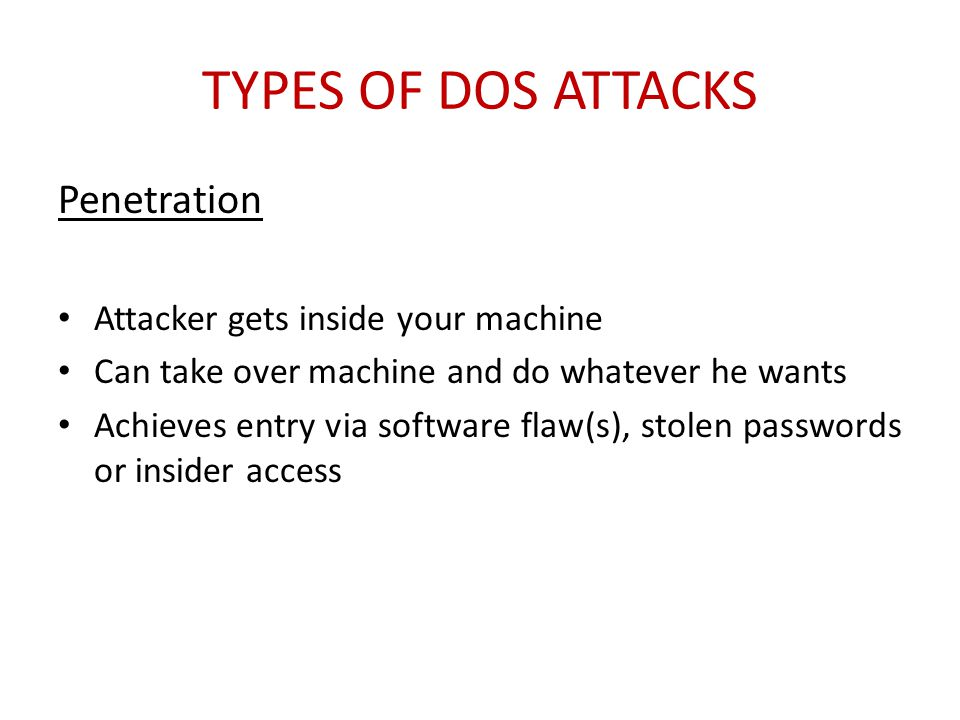 Types of DoS Attacks Penetration Attacker gets inside your machine