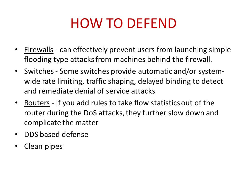 How to defend Firewalls - can effectively prevent users from launching simple flooding type attacks from machines behind the firewall.