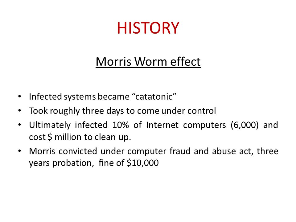 HISTORY Morris Worm effect Infected systems became catatonic