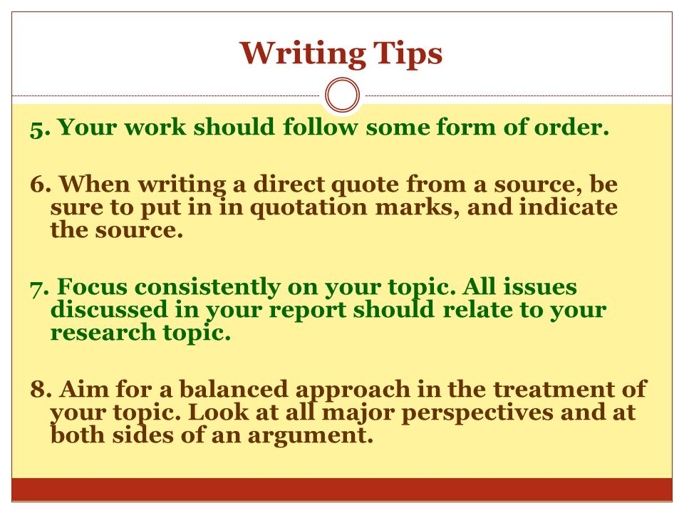 Writing Tips 5. Your work should follow some form of order.