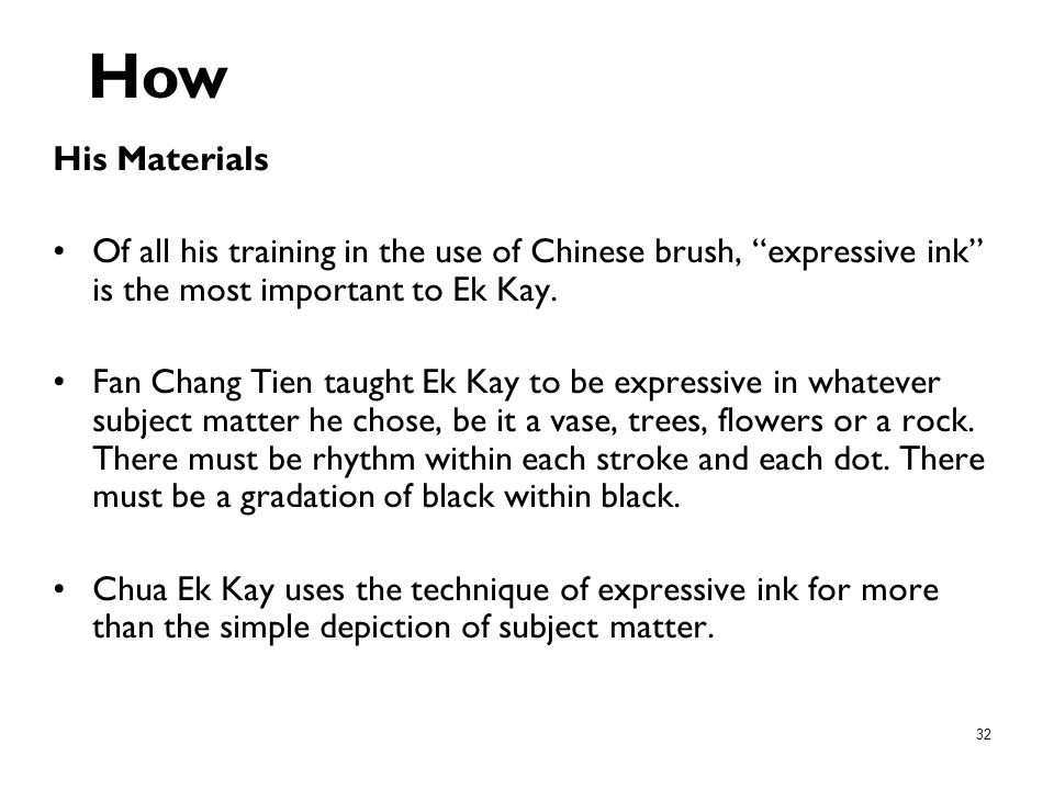 How His Materials. Of all his training in the use of Chinese brush, expressive ink is the most important to Ek Kay.