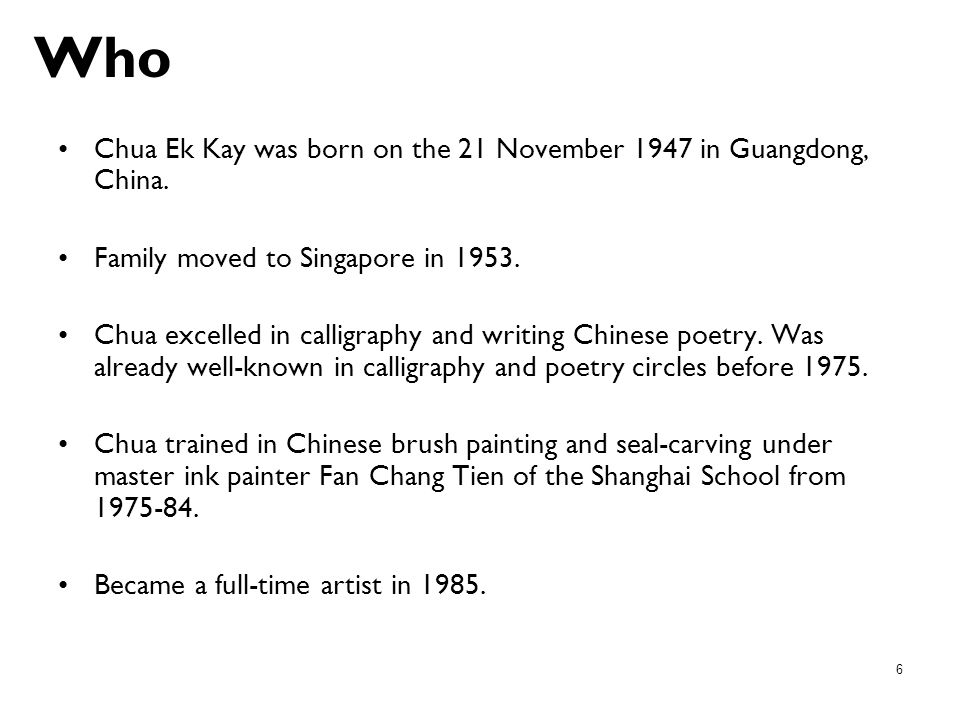 Who Chua Ek Kay was born on the 21 November 1947 in Guangdong, China.