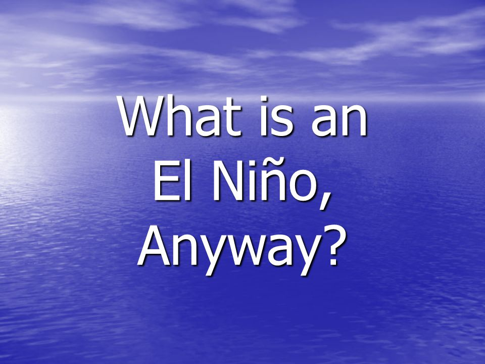 What is an El Niño, Anyway