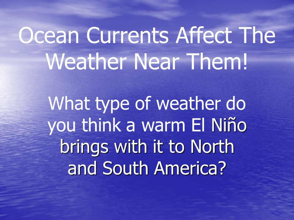 Ocean Currents Affect The Weather Near Them!