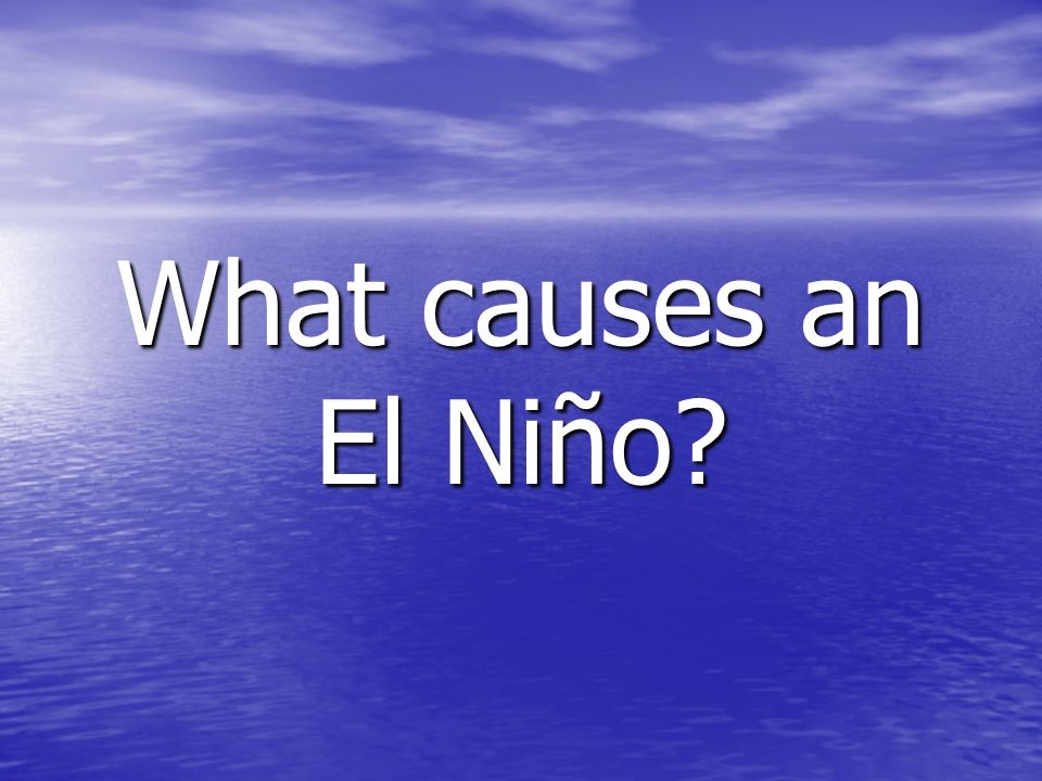 What causes an El Niño