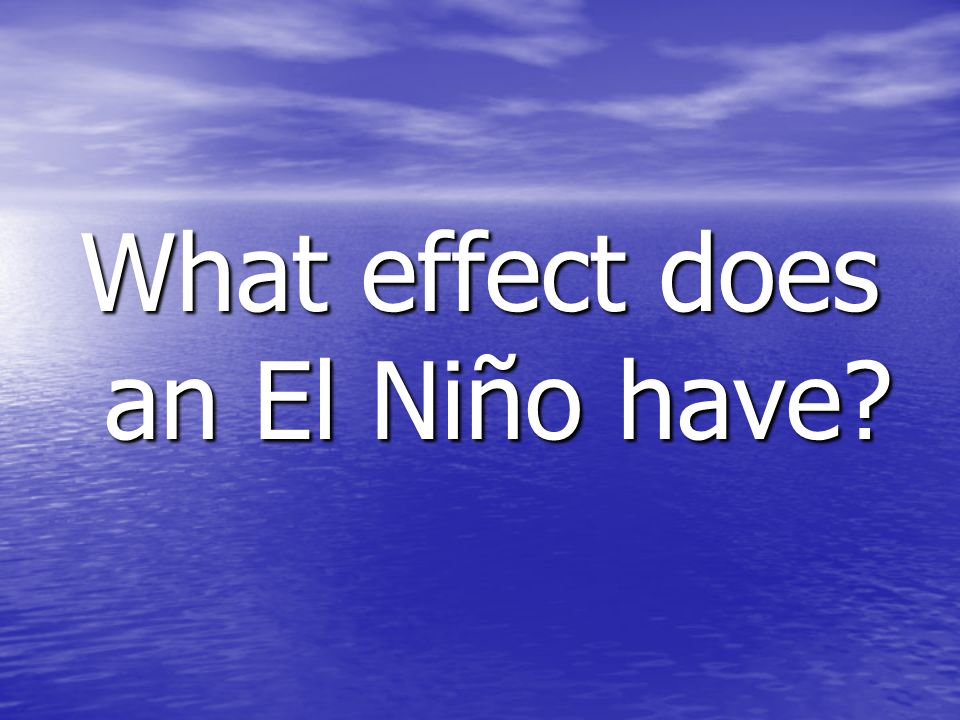 What effect does an El Niño have