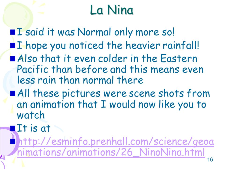 La Nina I said it was Normal only more so!