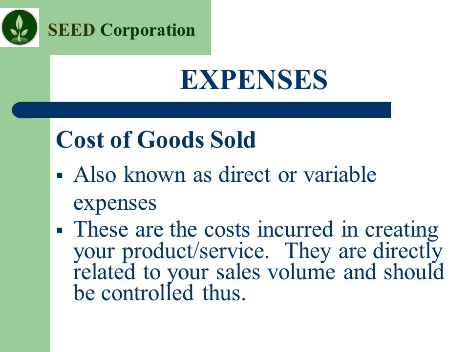 EXPENSES Cost of Goods Sold Also known as direct or variable expenses