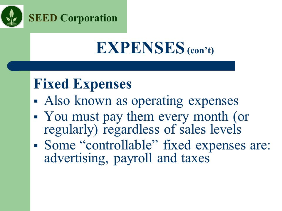 EXPENSES (con't) Fixed Expenses Also known as operating expenses
