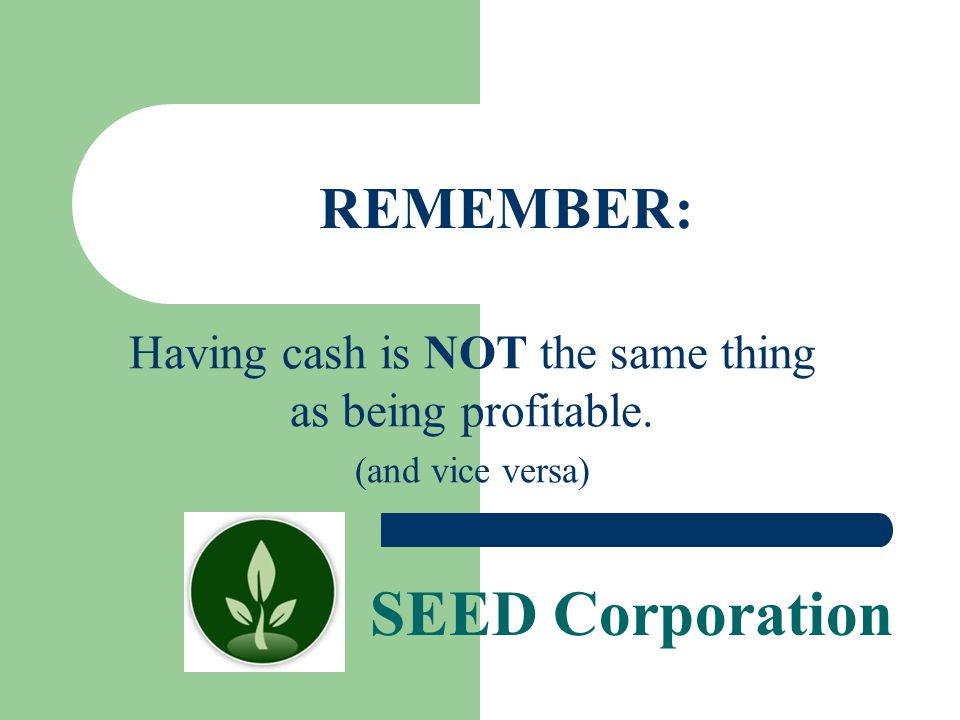 Having cash is NOT the same thing as being profitable.