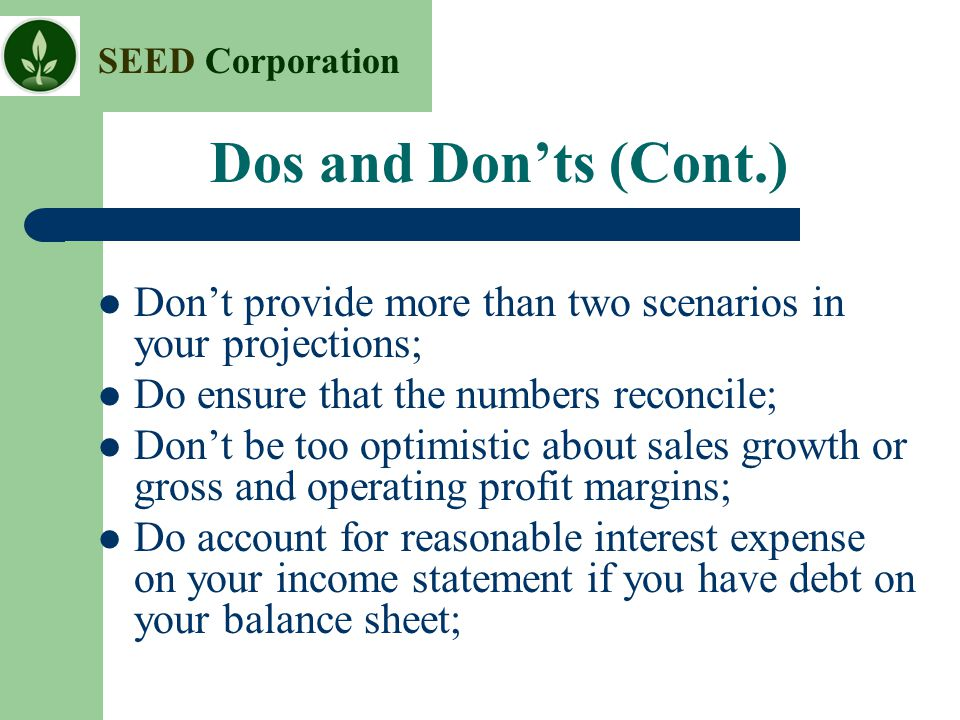 Dos and Don'ts (Cont.) Don't provide more than two scenarios in your projections; Do ensure that the numbers reconcile;