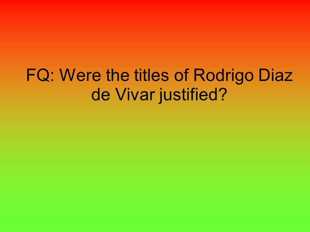 FQ: Were the titles of Rodrigo Diaz de Vivar justified