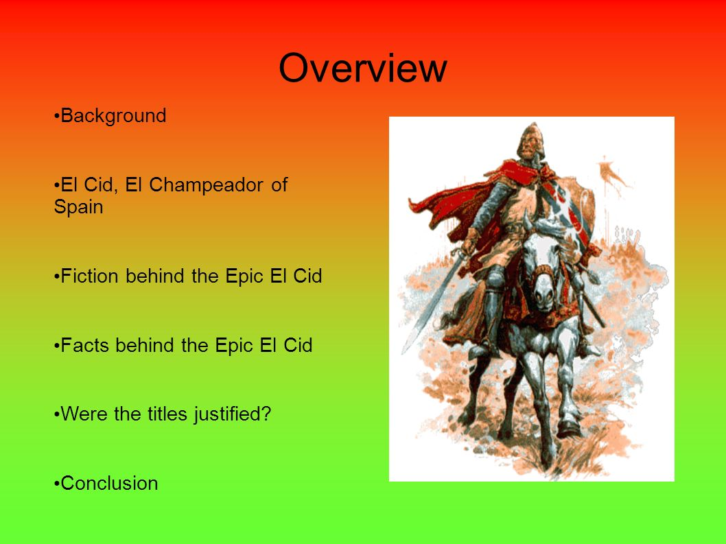 Overview Background El Cid, El Champeador of Spain