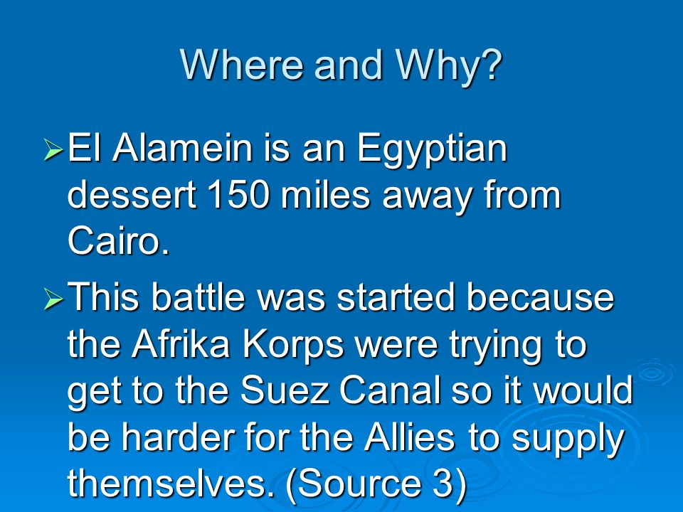 Where and Why El Alamein is an Egyptian dessert 150 miles away from Cairo.