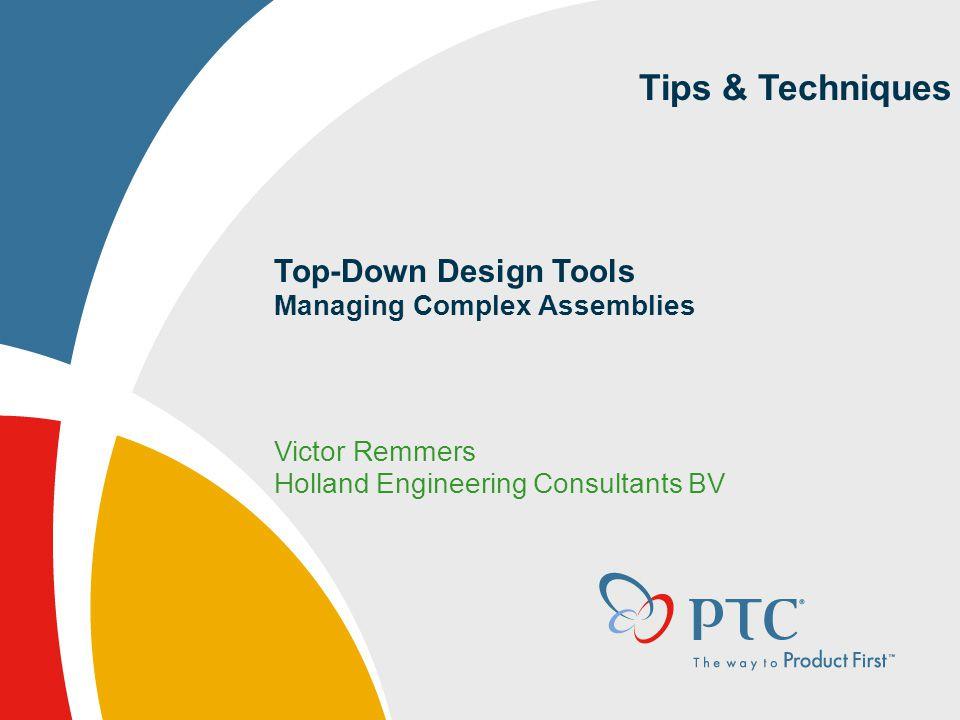 Tips & Techniques Top-Down Design Tools Managing Complex Assemblies