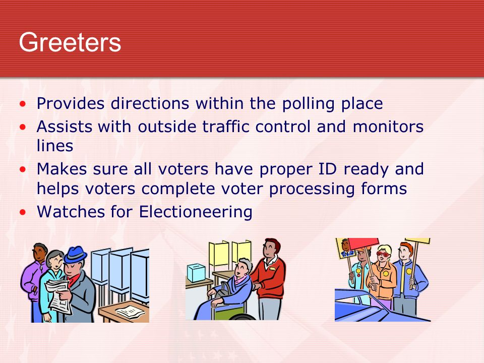 Greeters Provides directions within the polling place