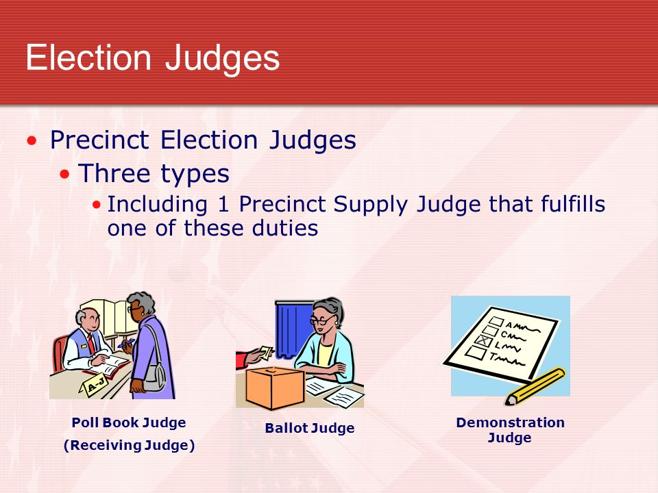 Election Judges Precinct Election Judges Three types