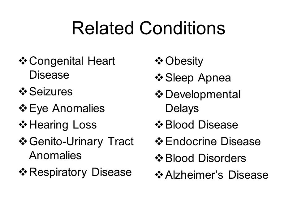 Related Conditions Congenital Heart Disease Seizures Eye Anomalies
