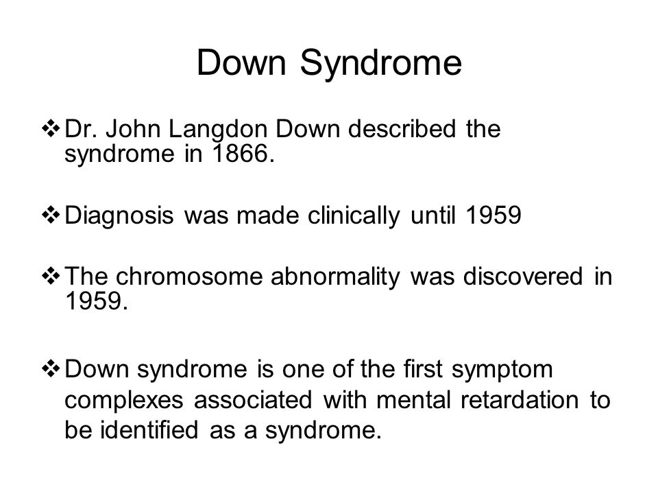 Down Syndrome Dr. John Langdon Down described the syndrome in 1866.