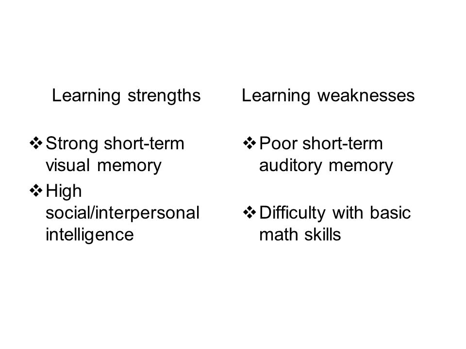 Strong short-term visual memory High social/interpersonal intelligence
