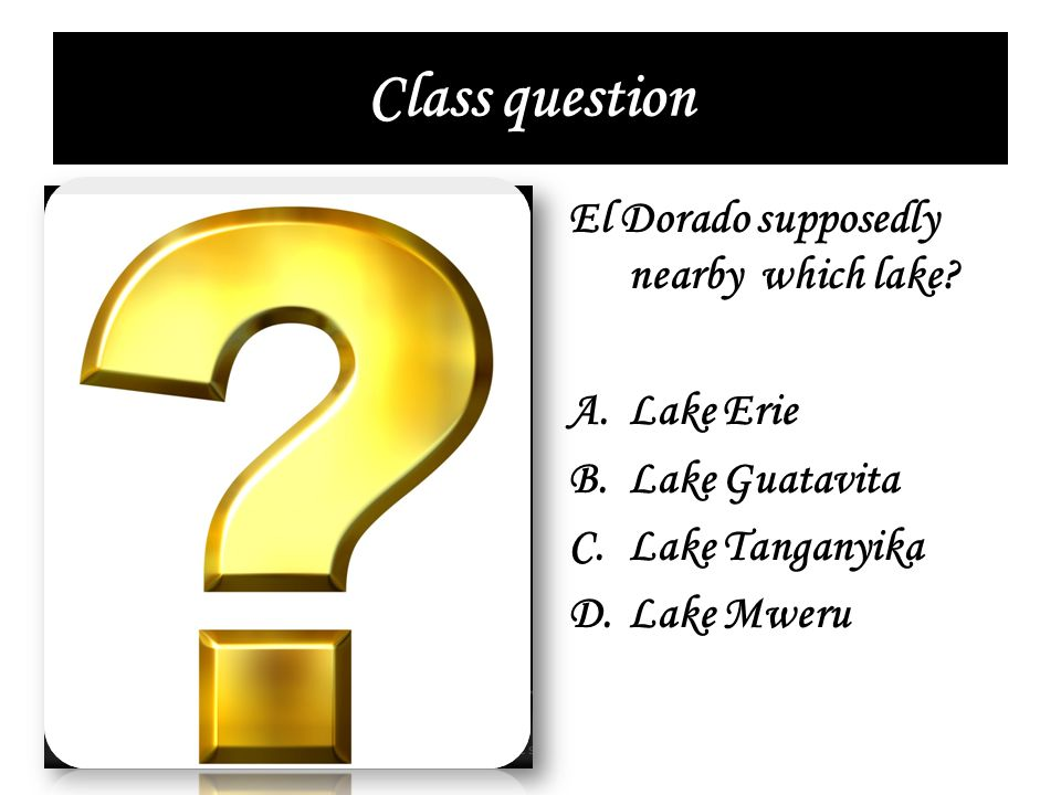 Class question El Dorado supposedly nearby which lake Lake Erie