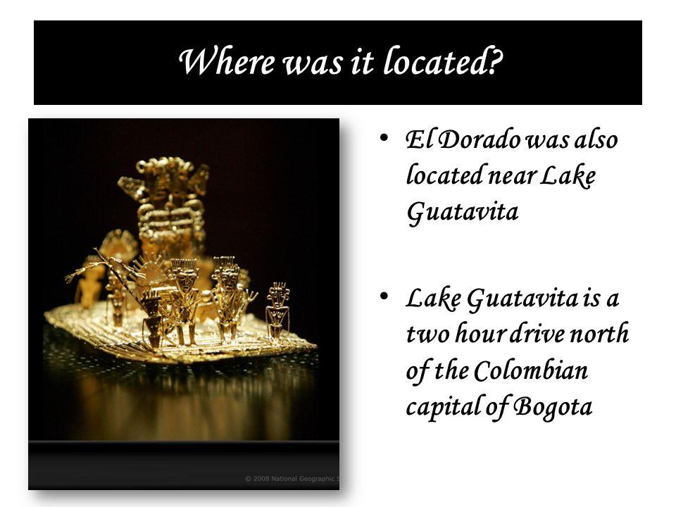 Where was it located El Dorado was also located near Lake Guatavita