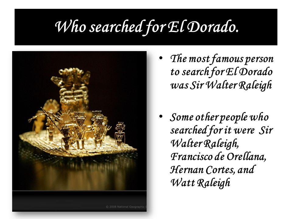 Who searched for El Dorado.