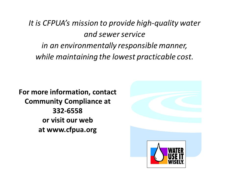 It is CFPUA's mission to provide high-quality water and sewer service in an environmentally responsible manner, while maintaining the lowest practicable cost.