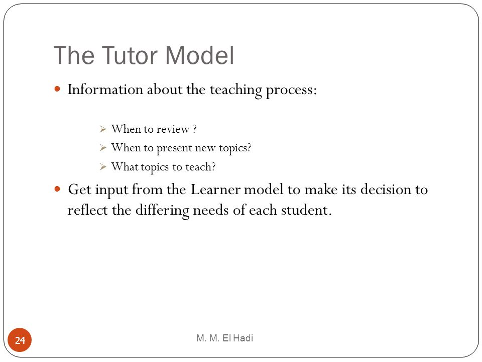 The Tutor Model Information about the teaching process: