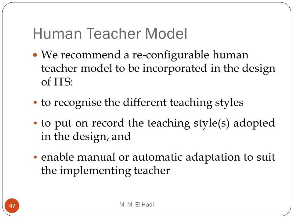 Human Teacher Model We recommend a re-configurable human teacher model to be incorporated in the design of ITS: