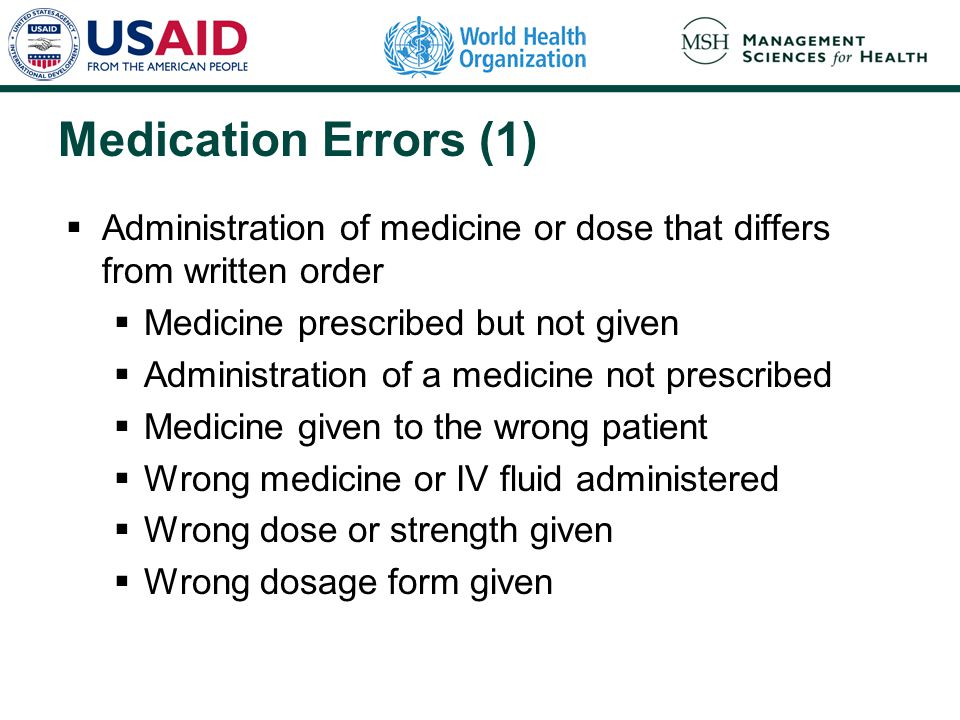 Medication Errors (1) Administration of medicine or dose that differs from written order. Medicine prescribed but not given.