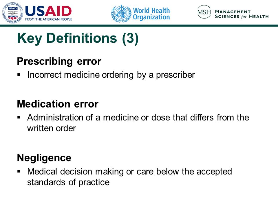 Key Definitions (3) Prescribing error Medication error Negligence