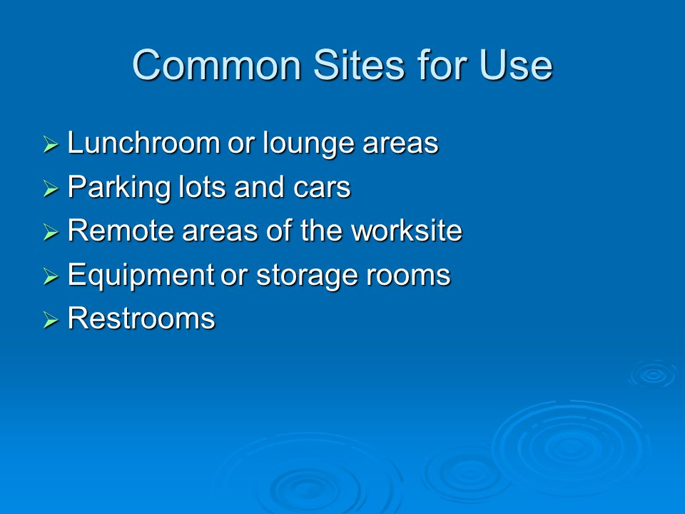 Common Sites for Use Lunchroom or lounge areas Parking lots and cars