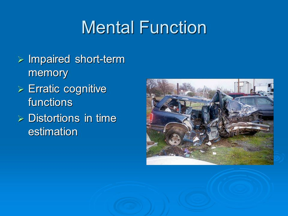 Mental Function Impaired short-term memory Erratic cognitive functions