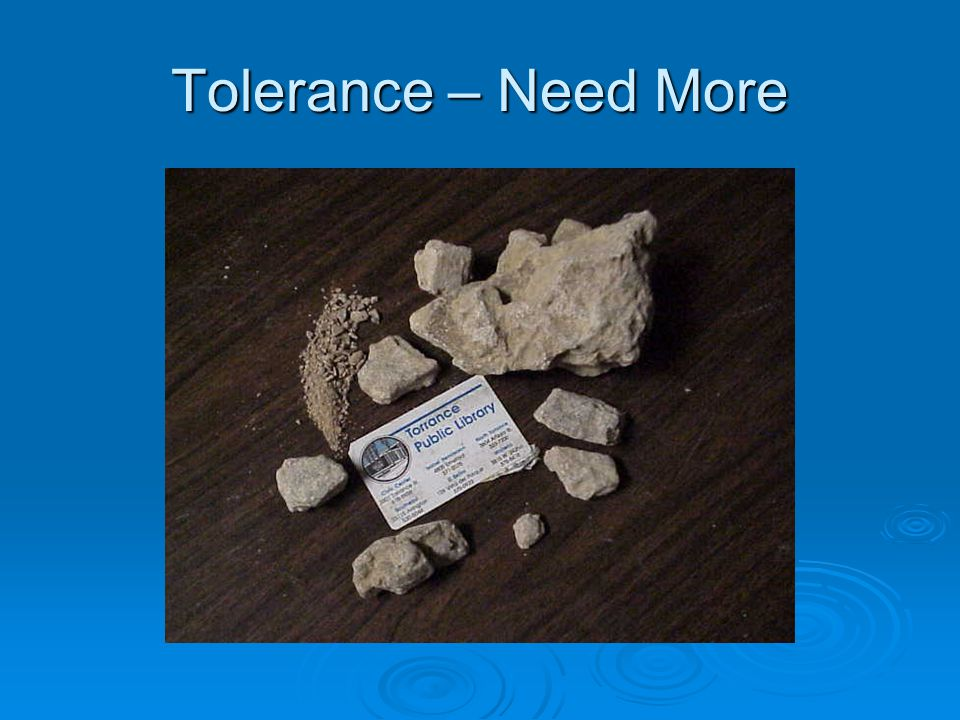 Tolerance – Need More