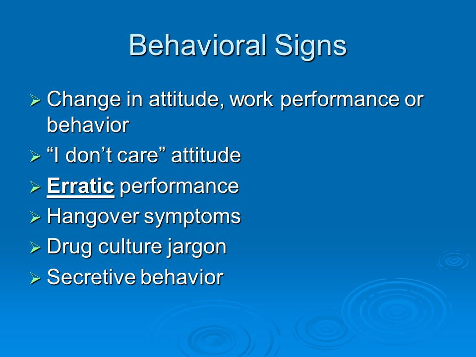Behavioral Signs Change in attitude, work performance or behavior
