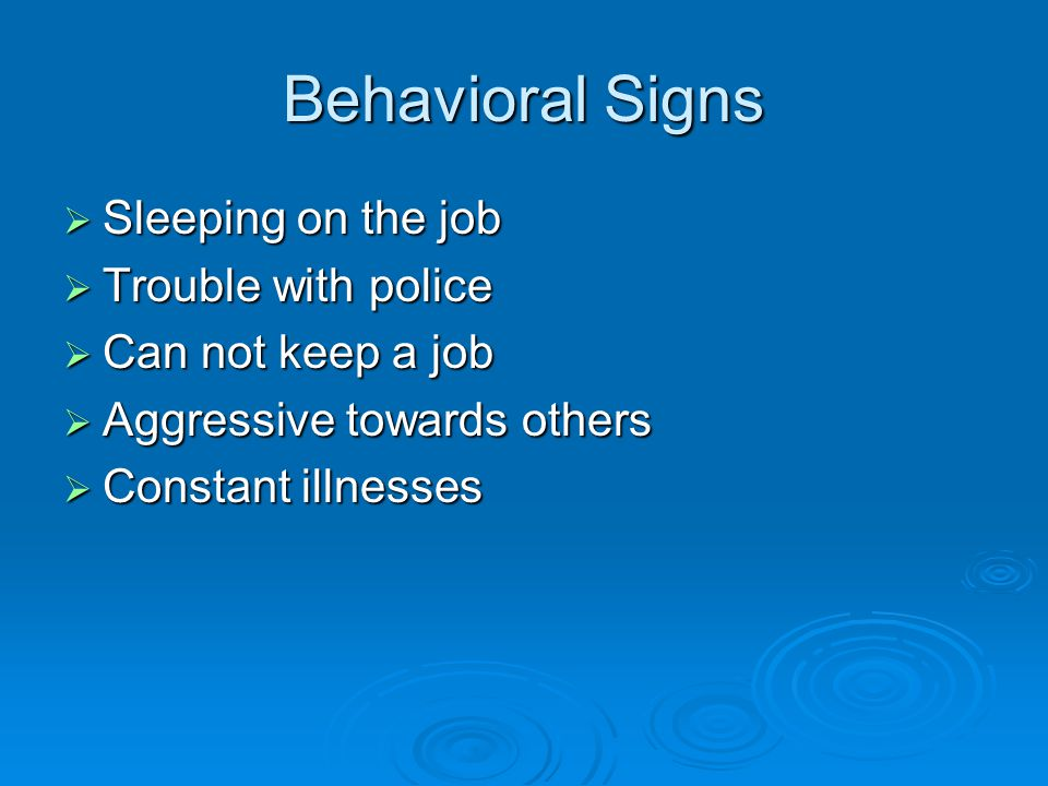 Behavioral Signs Sleeping on the job Trouble with police