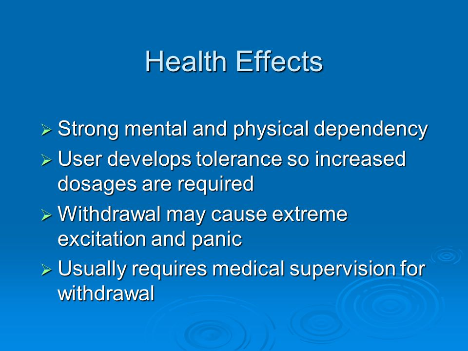 Health Effects Strong mental and physical dependency