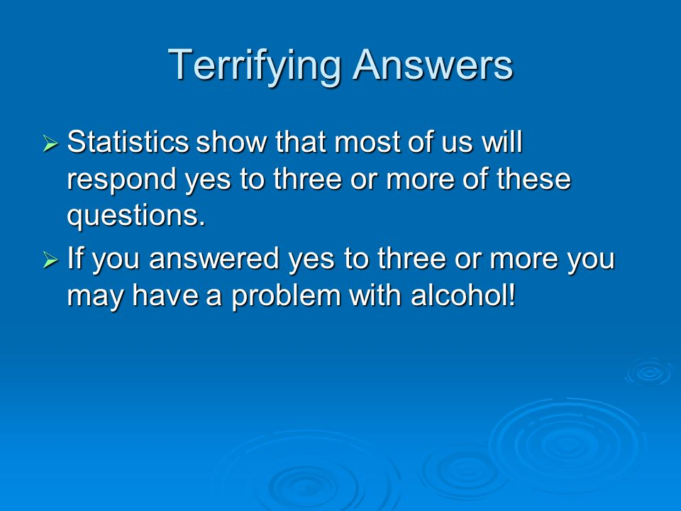 Terrifying Answers Statistics show that most of us will respond yes to three or more of these questions.
